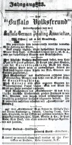 Ad for the Buffalo Volksfreund from 1891.   The daily newspaper cost 25 cents every 2 weeks, or $6 per year if prepaid.  For this price, the paper would be mailed to readers in the local area in both the United States and Canada.  The weekly version could be sent to Europe or other regions for $2.60 per year.